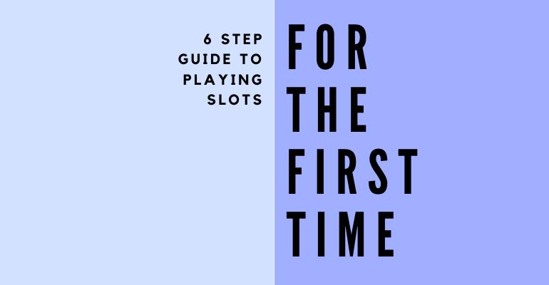 คำแนะนำ 6 ขั้นตอนในการเล่นสล็อตเป็นครั้งแรก